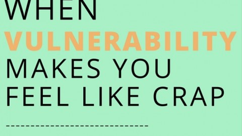 When vulnerability makes you feel like crap