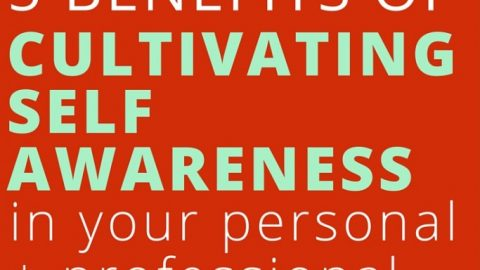 5 benefits of cultivating self-awareness