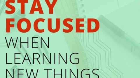 How to stay focused when learning new things in business