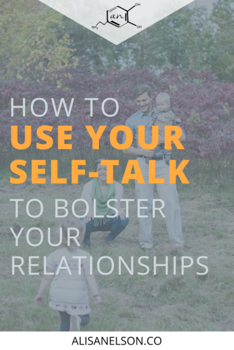 How to use your self-talk to bolster your relationships